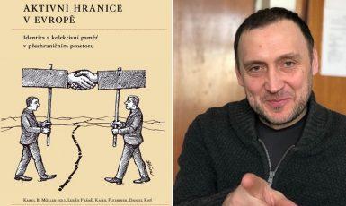 Politolog Karel B. Müller je editorem a hlavním autorem nové knihy Aktivní hranice v Evropě (Hlaváček/Müller / se svolením autora)